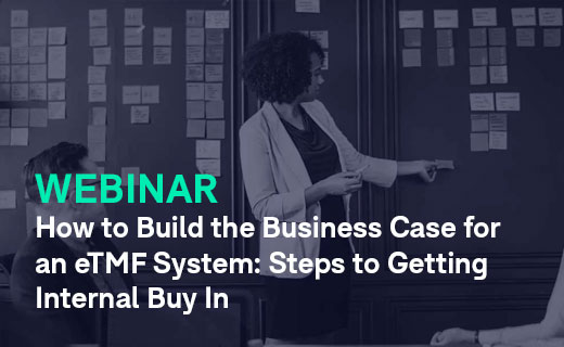 How to Build the Business Case for an eTMF System Steps to Getting Internal Buy In