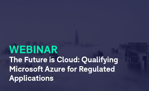 The Future of Cloud Qualifying Microsoft Azure for Regulated Applications