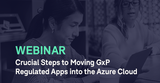 Webinar Crucial Steps to Moving GxP Regulated Apps Into the Azure Cloud